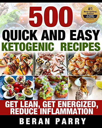 Ketogenic Paleo Cookbook: Best 500 Ketogenic Recipes: Lose Weight using Hundreds of Quick and Easy Meal Prep Suggestions (Ultimate List of Ketogenic Recipes ... get YOU Lean, Energized and Looking Great) by Beran Parry