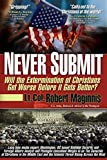 img - for Never Submit: Will the Extermination of Christians Get Worse Before It Gets Better? book / textbook / text book