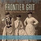 Frontier Grit: The Unlikely True Stories of Daring Pioneer Women Hörbuch von Marianne Monson Gesprochen von: Caroline Shaffer