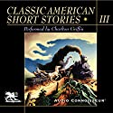 Classic American Short Stories, Volume 3 Audiobook by Mark Twain, Nathaniel Hawthorne, Shirley Jackson, James Thurber, O. Henry, Stephen Crane, Sherwood Anderson, Ring Lardner, Henry James, Katherine Porter Narrated by Charlton Griffin