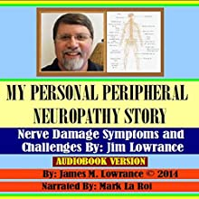 My Personal Peripheral Neuropathy Story: Nerve Damage Symptoms and Challenges (       UNABRIDGED) by James M. Lowrance Narrated by Mark La Roi