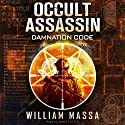 Occult Assassin #1: Damnation Code Audiobook by William Massa Narrated by James Foster