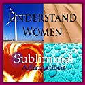 Understand Women Subliminal Affirmations: Language Study & Linguistics, Solfeggio Tones, Binaural Beats, Self Help Meditation Hypnosis Speech by Subliminal Hypnosis Narrated by  Hypnosis & Subliminal LLC