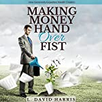 Making Money Hand over Fist: How Generosity Expedites Wealth Creation | L. David Harris
