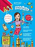 Kaplan ACT Strategies for Super Busy Students: 15 Simple Steps to Tackle the ACT While Keeping Your Life Together eBook: Kaplan