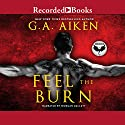 Feel the Burn Audiobook by G. A. Aiken Narrated by Morgan Hallett