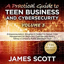 A Practical Guide to Teen Business and Cybersecurity - Volume 3 Audiobook by James Scott Narrated by Kelly Rhodes