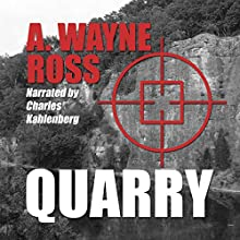 Quarry (       UNABRIDGED) by A. Wayne Ross Narrated by Charles Kahlenberg