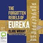 The Forgotten Rebels of Eureka | Clare Wright