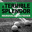 A Terrible Splendor: Three Extraordinary Men, a World Poised for War, and the Greatest Tennis Match Ever Played (       UNABRIDGED) by Marshall Jon Fisher Narrated by Jack Chekijian