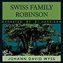 The Swiss Family Robinson (       UNABRIDGED) by Johann Wyss Narrated by B.J. Harrison