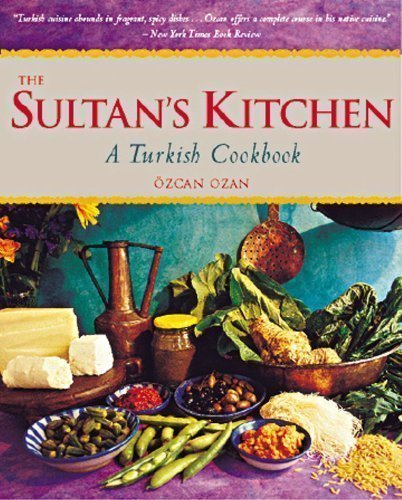 The Sultan's Kitchen: A Turkish Cookbook by Ozan, Ozcan New Edition (2001)