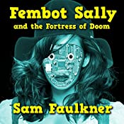 Fembot Sally and the Fortress of Doom (Fembot Sally Book 2) | Samantha Faulkner