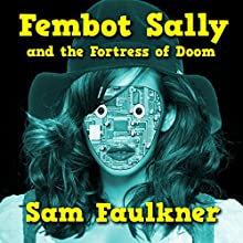 Fembot Sally and the Fortress of Doom (Fembot Sally Book 2) | Livre audio Auteur(s) : Samantha Faulkner Narrateur(s) : Alison Campbell