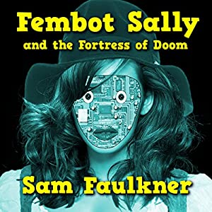 Fembot Sally and the Fortress of Doom (Fembot Sally Book 2) Audiobook
