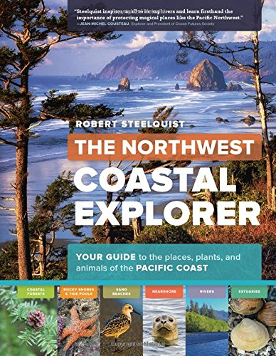 The-Northwest-Coastal-Explorer-Your-Guide-to-the-Places-Plants-and-Animals-of-the-Pacific-Coast