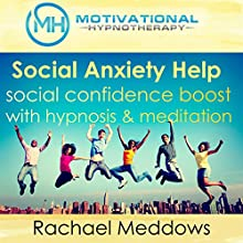 Social Anxiety Help, Social Confidence Boost with Hypnosis and Meditation Speech by Joel Thielke Narrated by Rachael Meddows