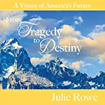 From Tragedy to Destiny: A Vision of America's Future | Julie Rowe