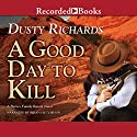 A Good Day to Kill (       UNABRIDGED) by Dusty Richards Narrated by Brian Hutchison