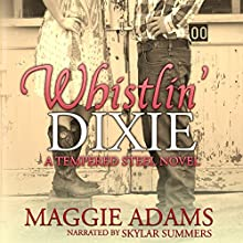 Whistlin' Dixie: Tempered Steel, Book 1 Audiobook by Maggie Adams Narrated by Skylar Summers