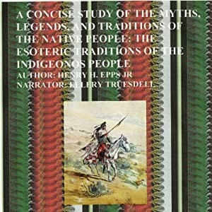 A Concise Study of the Myths, Legends and Traditions of the Native American People Audiobook