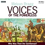 Voices of the Powerless: Who was then the Gentleman?: Blackheath, Wat Tyler and the Peasants' Revolt (       UNABRIDGED) by Melvyn Bragg Narrated by Melvyn Bragg