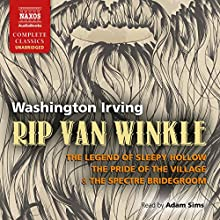 Rip Van Winkle: The Legend of Sleepy Hollow, The Pride of the Village and The Spectre Bridegroom (       UNABRIDGED) by Washington Irving Narrated by Adam Sims