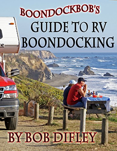 Boondockbob's Guide to RV Boondocking, by Bob Difley