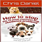 How to Stop the 10 Most Common Dog Obedience Problems Hörbuch von Chris Daniel Gesprochen von: Eddie Leonard Jr.