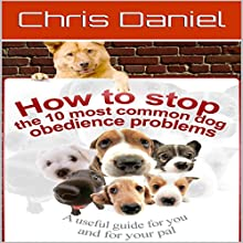 How to Stop the 10 Most Common Dog Obedience Problems Audiobook by Chris Daniel Narrated by Eddie Leonard Jr.