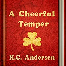A Cheerful Temper (       UNABRIDGED) by H.C. Andersen Narrated by Alla Vensel