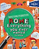 Lonely Planet Not-For-Parents Rome: Everything You Ever Wanted to Know Klay Lamprell