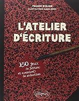 L'atelier d'écriture : 150 jeux de lettres et exercices de rédaction
