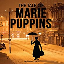 The Tale of Marie Puppins: The Great Au Pair of London Jas a Dark Side and Her Spoon Full of Sugar Is Deadly (       UNABRIDGED) by Xavier Zimms Narrated by Rachael Beresford