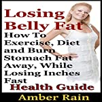 Losing Belly Fat: How To Exercise, Diet and Burn Stomach Fat Away, While Losing Inches Fast | Amber Rain
