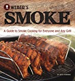 Webers Smoke: A Guide to Smoke Cooking for Everyone and Any Grill
