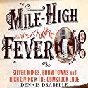 Mile-High Fever: Silver Mines, Boom Towns, and High Living on the Comstock Lode (       UNABRIDGED) by Dennis Drabelle Narrated by C. James Moore