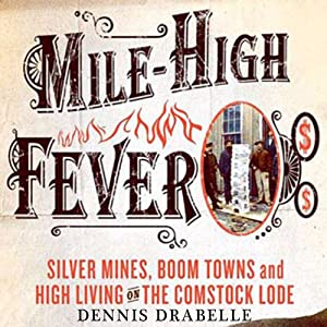 Mile-High Fever: Silver Mines, Boom Towns, and High Living on the Comstock Lode | [Dennis Drabelle]