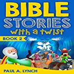 Bible Stories with a Twist, Book 2 | Paul A. Lynch
