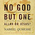 No God but One: Allah or Jesus?: A Former Muslim Investigates the Evidence for Islam and Christianity Hörbuch von Nabeel Qureshi Gesprochen von: Nabeel Qureshi