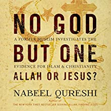 No God but One: Allah or Jesus?: A Former Muslim Investigates the Evidence for Islam and Christianity Audiobook by Nabeel Qureshi Narrated by Nabeel Qureshi
