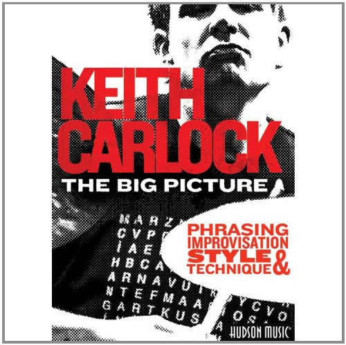 KEITH CARLOCK - THE BIG PICTURE - PHRASING IMPROVISATION STYLE AND TECHNIQUE [IMPORT ANGLAIS] (IM...