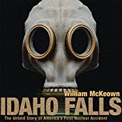 Idaho Falls: The Untold Story of America's First Nuclear Accident   [William McKeown]