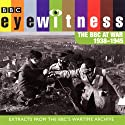 Eyewitness: The BBC at War 1938 - 1945 Radio/TV Program by Joanna Bourke Narrated by Tim Pigott-Smith
