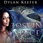 Lost in Space: One Lone Astronaut, One Lost Space Traveler, Two Ships Passing in the Night Hörbuch von Dylan Keefer Gesprochen von: Ashley Nero