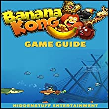 Banana Kong Game Guide (       UNABRIDGED) by HiddenStuff Entertainment Narrated by Gregory Austin