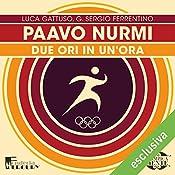 Paavo Nurmi: Due ori in un'ora (Olimpicamente) | Luca Gattuso, G. Sergio Ferrentino