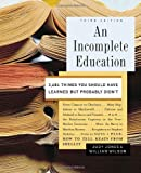 An Incomplete Education: 3,684 Things You Should Have Learned But Probably Didnt by Jones, Judy, Wilson, William (2006) Hardcover