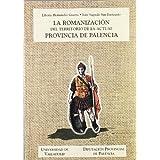 La romanización del territorio de la actual provincia de Palencia (Serie Historia y sociedad)