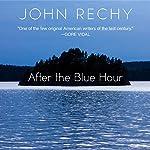 After the Blue Hour   John Rechy
